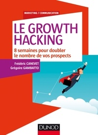 Téléchargements de livres audio Ipod Le Growth Hacking  - 8 semaines pour doubler le nombre de vos prospects 9782100770892  par Frédéric Canevet, Grégoire Gambatto (Litterature Francaise)