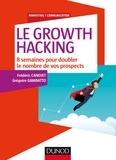 Frédéric Canevet et Grégoire Gambatto - Le Growth Hacking - 8 semaines pour doubler le nombre de vos prospects.