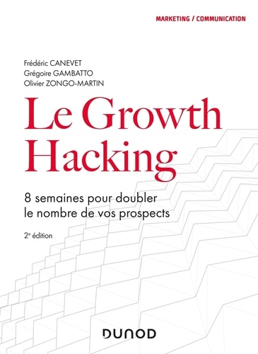 Le Growth Hacking. 8 semaines pour doubler le nombre de vos prospects 2e édition