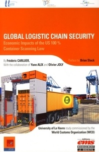 Frédéric Carluer - Global Logistic Chain Security : Economics Impacts of the US 100% Container Scanning Law.