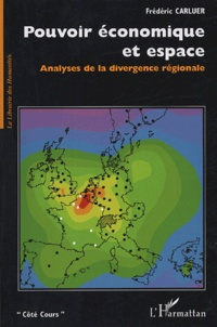 Frédéric Carluer - Pouvoir économique et espace - Analyses de la divergence régionale.