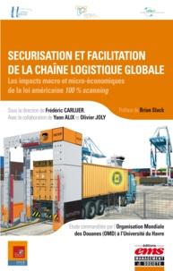 Frédéric Carluer - Sécurisation et facilitation de la chaîne logistique globale - Les impacts macro et micro-économiques de la loi américaine 100% scanning.