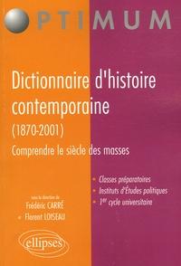Frédéric Carré et Florent Loiseau - Dictionnaire d'histoire contemporaine (1870-2001) - Comprendre le siècle de masses.