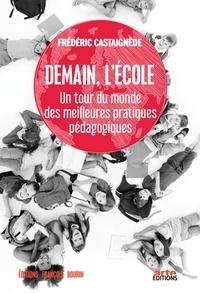 Frédéric Castaignède - Demain, l'Ecole - Un tour du monde des meilleures pratiques pédagogiques.