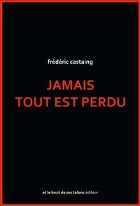 Frédéric Castaing - Jamais tout est perdu.