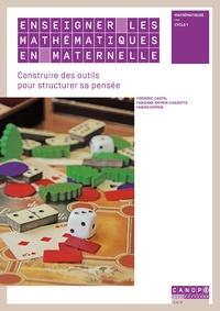 Frédéric Castel et Fabienne Emprin-Charotte - Enseigner les mathématiques en maternelle - Construire des outils pour structurer la pensée.