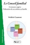 Frédéric Caumont - Le conseil de famille - Comment cogérer l'éducation de ses enfants en famille.