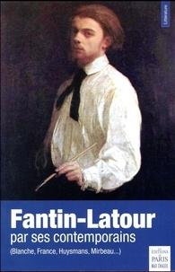 Frédéric Chaleil - Fantin-Latour par ses contemporains - (Blanche, France, Huysmans, Mirabeau...).