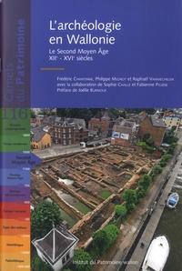 Frédéric Chantinne et Philippe Mignot - L'archéologie en Wallonie - Le Second Moyen Age (XIIe-XVIe siècles).