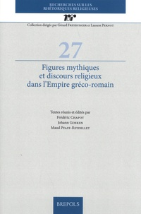 Frédéric Chapot et Johann Goeken - Figures mythiques et discours religieux dans l'Empire gréco-romain.