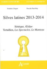Frédéric Chapot et Pascale Paré-Rey - Silves latines 2013-2014 - Sénèque, Oeudipe ; Tertullien, Les Spectacles, Le Manteau.