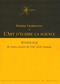 Frédéric Charbonneau - L'art d'écrire la science - Anthologie de textes savants du XVIIIe siècle français.