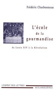 Frédéric Charbonneau - L'école de la gourmandise - De Louis XIV à la Révolution.