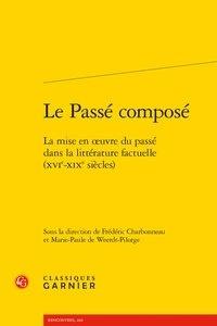 Frédéric Charbonneau et Marie-Paule de Weerdt-Pilorge - Le passé composé - La mise en oeuvre du passé dans la littérature factuelle (XVIe-XIXe siècles).