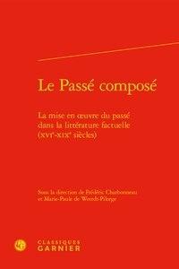 Frédéric Charbonneau et Marie-Paule de Weerdt-Pilorge - Le passé composé - La mise en oeuvre du passé dans la littérature factuelle.