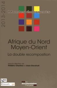 Frédéric Charillon et Alain Dieckhoff - Afrique du Nord - Moyen-Orient - La double recomposition.