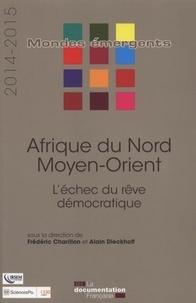 Frédéric Charillon et Alain Dieckhoff - Afrique du Nord - Moyen-Orient - L'échec du rêve démocratique.