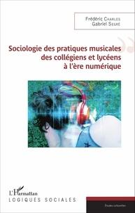 Frédéric Charles et Gabriel Segré - Sociologie des pratiques musicales des collégiens et lycéens à l'ère numérique.