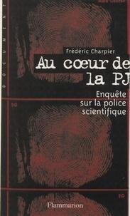 Frédéric Charpier - Au cour de la P.J. - Enquête sur la police scientifique.