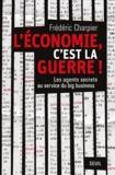 Frédéric Charpier - L'économie, c'est la guerre - Les agents secrets au service du big business.