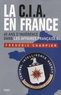 Frédéric Charpier - La CIA en France - 60 ans d'ingérence dans les affaires françaises.