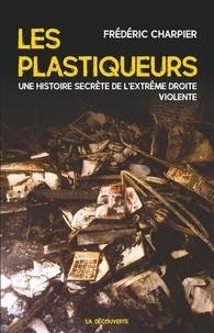 Frédéric Charpier - Les plastiqueurs - Une histoire secrète de l'extrême droite violente.