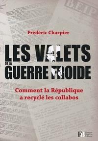 Frédéric Charpier - Les valets de la guerre froide - Comment la République a recyclé les collabos.