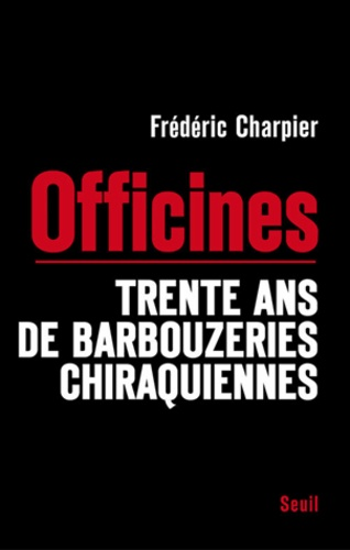 Officines. Trente ans de barbouzeries chiraquiennes