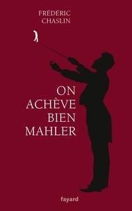 Frédéric Chaslin - On achève bien Mahler.