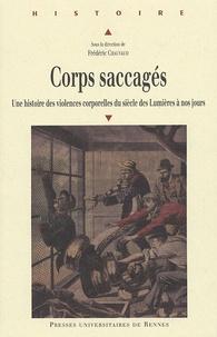 Frédéric Chauvaud - Corps saccagés - Une histoire des violences corporelles du siècle des Lumières à nos jours.