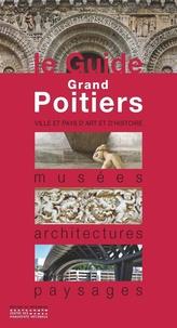 Frédéric Chauvaud et Robert Favreau - Grand Poitiers - Musées, architectures, paysages.