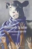 Frédéric Chauvaud - Histoire de la haine - Une passion funeste 1830-1930.