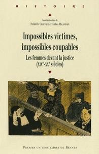 Frédéric Chauvaud et Gilles Malandain - Impossibles victimes, impossibles coupables - Les femmes devant la justice (XIXe-XXe siècles).