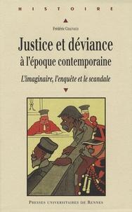 Frédéric Chauvaud - Justice et déviance à l'époque contemporaine - L'imaginaire, l'enquête et le scandale.