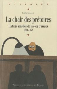 Frédéric Chauvaud - La chair des prétoires - Histoire sensible de la cour d'assises 1881-1932.