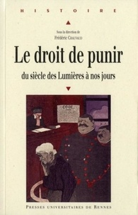 Frédéric Chauvaud - Le droit de punir - Du siècle des Lumières à nos jours.