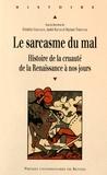Frédéric Chauvaud et André Rauch - Le sarcasme du mal - Histoire de la cruauté de la Renaissance à nos jours.