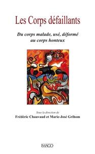 Frédéric Chauvaud et Marie-José Grihom - Les corps défaillants - Du corps malade, usé, déformé au corps honteux.