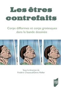 Frédéric Chauvaud et Denis Mellier - Les êtres contrefaits - Corps difformes et corps grotesques dans la bande dessinée.
