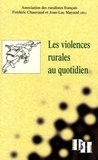 Frédéric Chauvaud et Jean-Luc Mayaud - Les violences rurales au quotidien - Actes du 21e colloque de l'Association des ruralistes français.