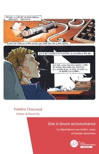 Frédéric Chauvaud - Une si douce accoutumance - La dépendance aux bulles, cases et bandes dessinées.