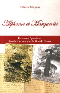 Frédéric Chémery - Alphonse et Marguerite - Un amour épistolaire dans la tourmente de la Grande Guerre.