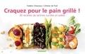 Frédéric Chesneau - Craquez pour le pain grillé ! - 30 Recettes de tartines sucrées et salées.