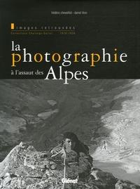 Frédéric Chevaillot et Daniel Léon - La photographie à l'assaut des Alpes - Images retrouvées, Collections Chalonge-Dalloz 1919-1939.