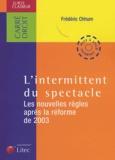 Frédéric Chhum - L'intermittent du spectacle - Le nouvelles règles après la réforme de 2003.