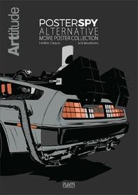 Frédéric Claquin et Jack Woodhams - Arttitude  : Poster spy - Alternative movie poster collection.