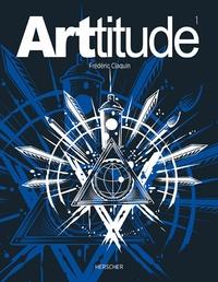 Frédéric Claquin - Arttitude Tome 1 : .
