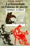 Frédéric Clément et Claude Clément - La funambule et l'oiseau de pierre.