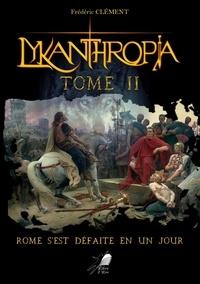 Frédéric Clément - Lykanthropia Tome 2 : Rome s'est défaite en un jour.