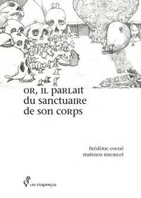 Frédéric Coché et Mathieu Riboulet - Or, il parlait du sanctuaire de son corps.